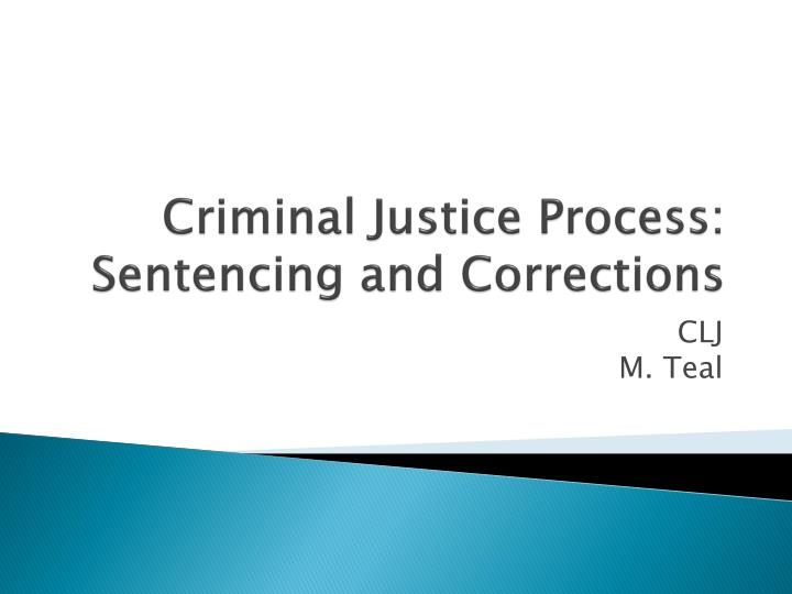 Criminal justice process sentencing and corrections