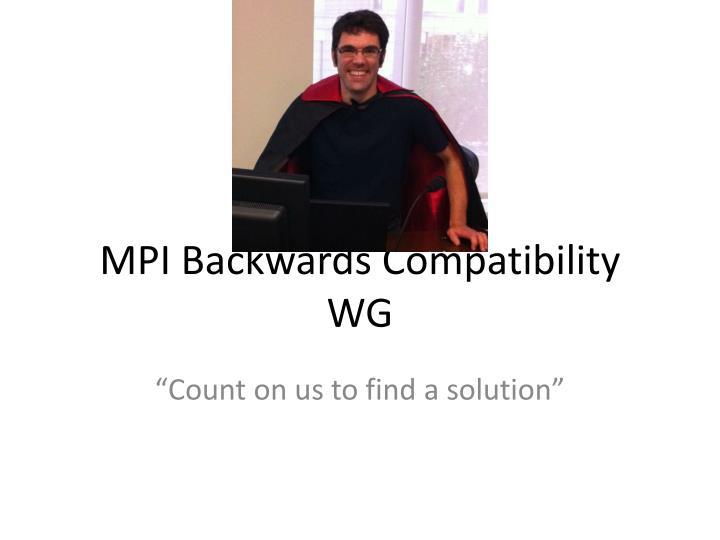 MPI Backwards Compatibility WG