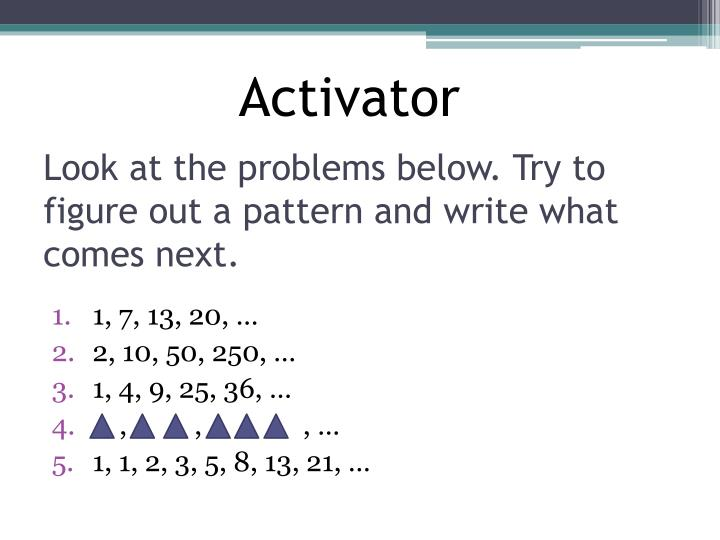 Look at the problems below try to figure out a pattern and write what comes next