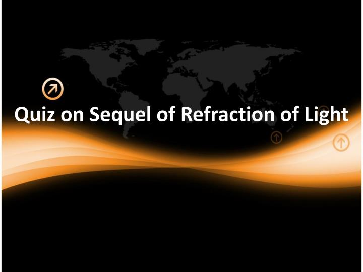 quiz on sequel of refraction of light n.