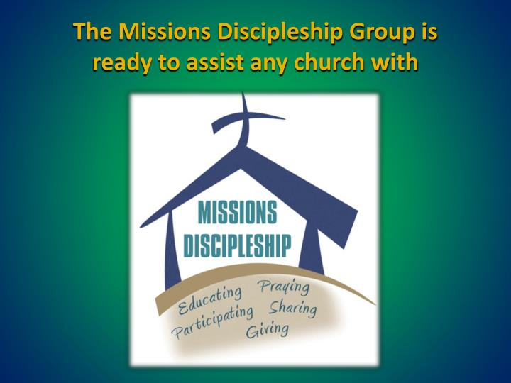 The Missions Discipleship Group is ready to assist any church with
