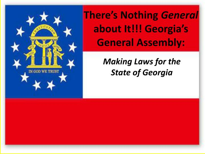 There s nothing general about it georgia s general assembly