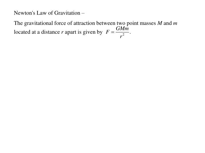Newton's Law of Gravitation –