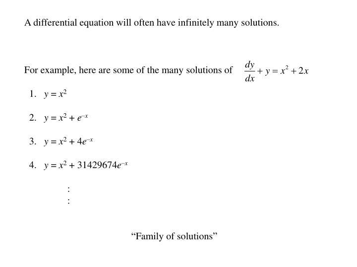 A differential equation will often have infinitely many solutions.