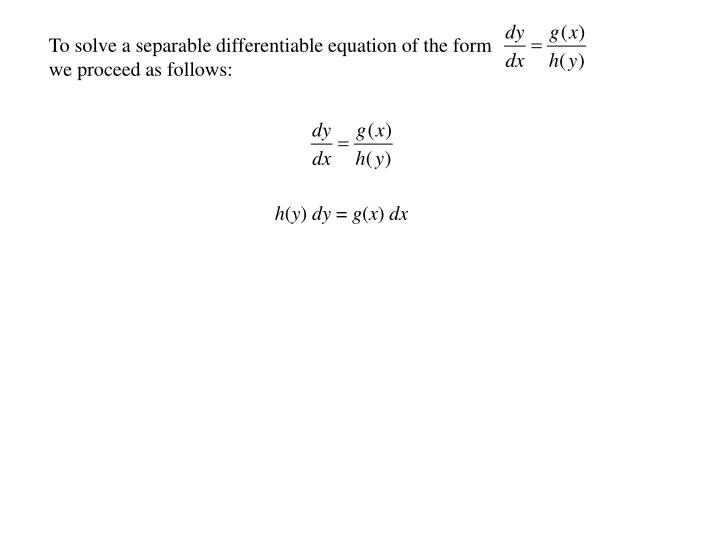 To solve a separable differentiable equation of the form