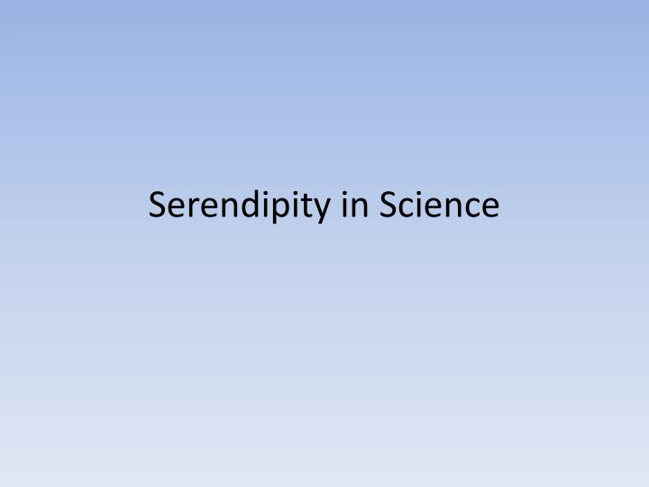 serendipity in science n.