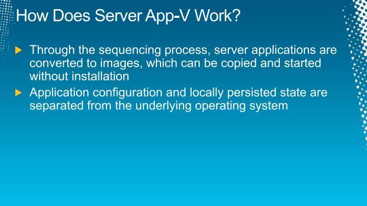 How Does Server App-V Work?