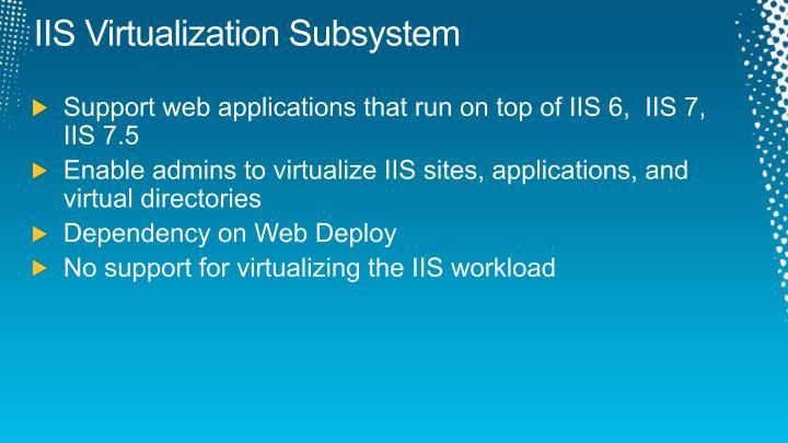 IIS Virtualization Subsystem