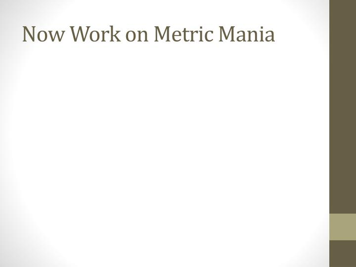 Now Work on Metric Mania