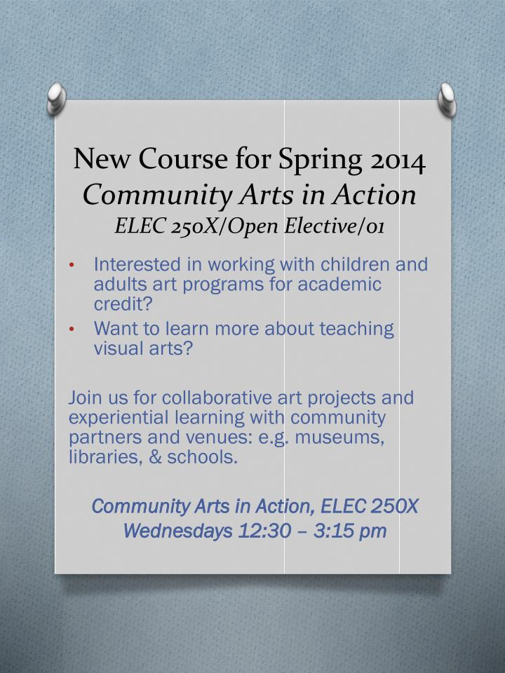 New course for spring 2014 community arts in action elec 250x open elective 01