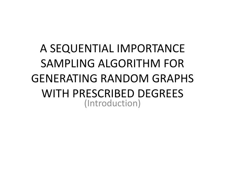 a sequential importance sampling algorithm for generating random graphs with prescribed degrees n.