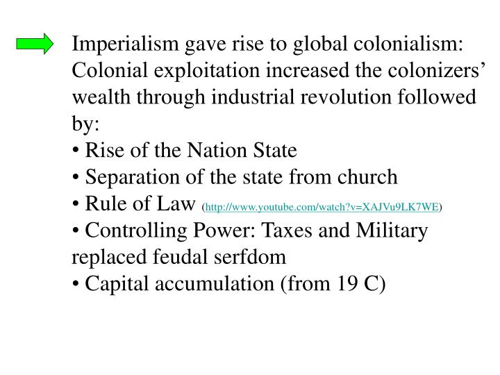 Imperialism gave rise to global colonialism: