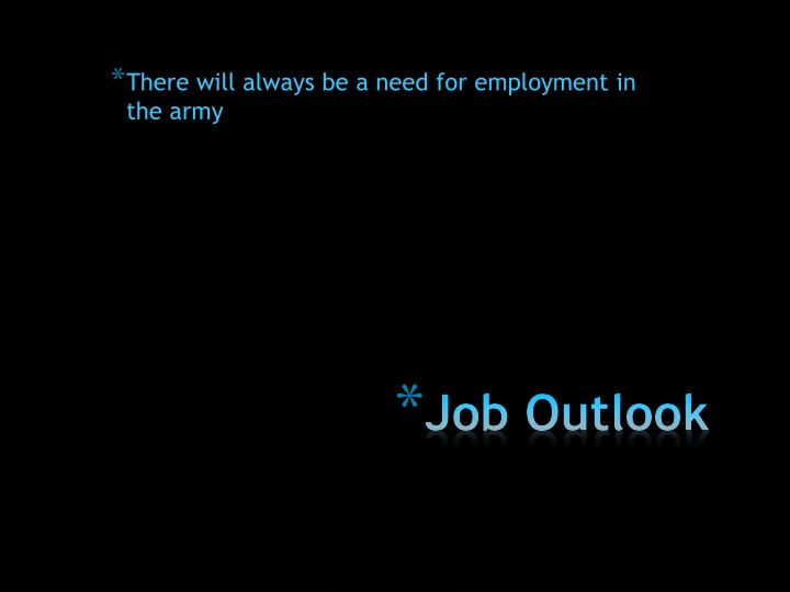 There will always be a need for employment in the army