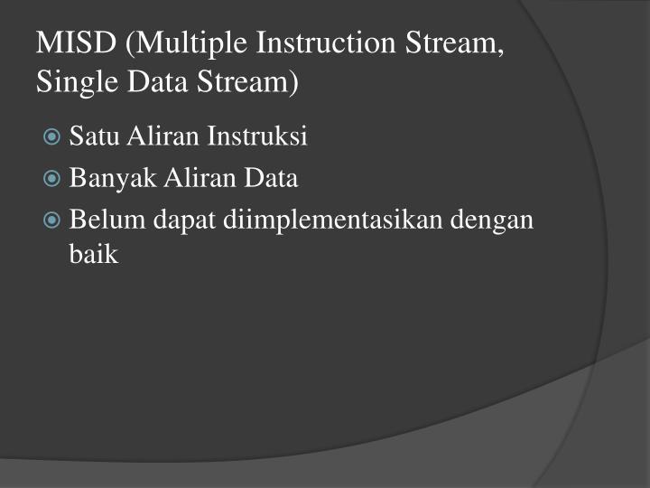 MISD (Multiple Instruction Stream, Single Data Stream)