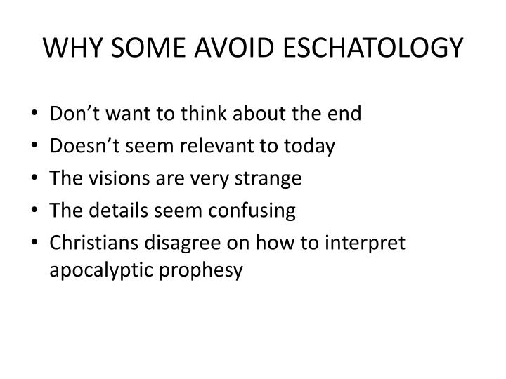 WHY SOME AVOID ESCHATOLOGY