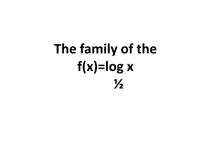 The family of the f x log x