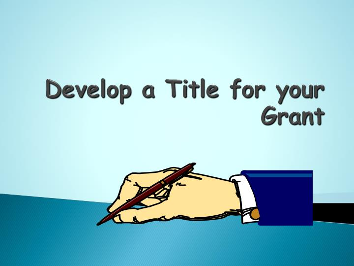 Develop a Title for your Grant