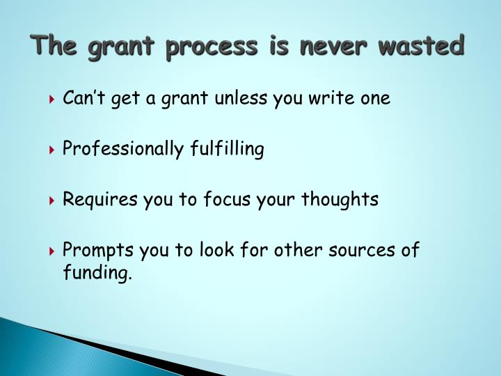 The grant process is never wasted