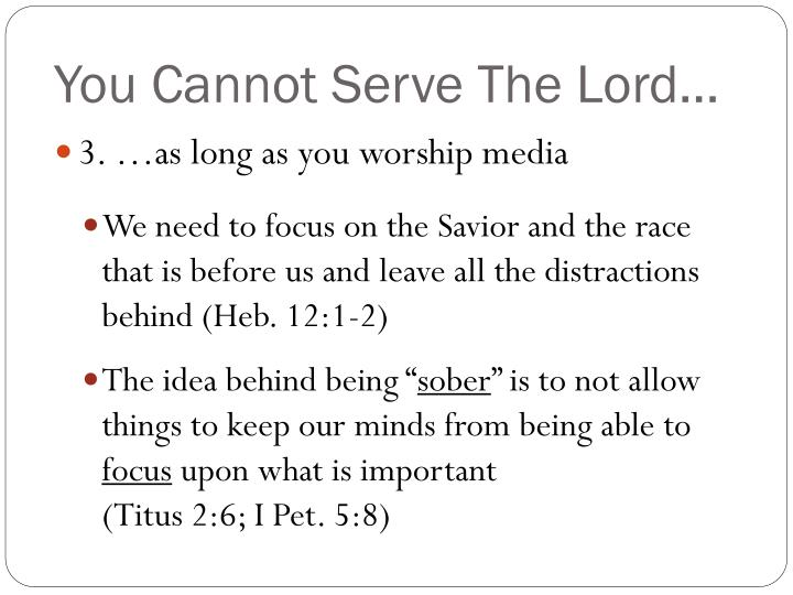 You Cannot Serve The Lord…