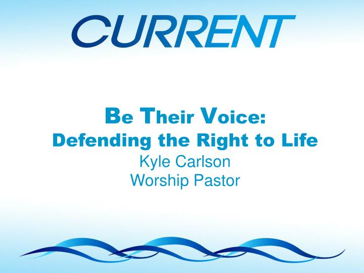 B e t heir v oice defending the right to life kyle carlson worship pastor