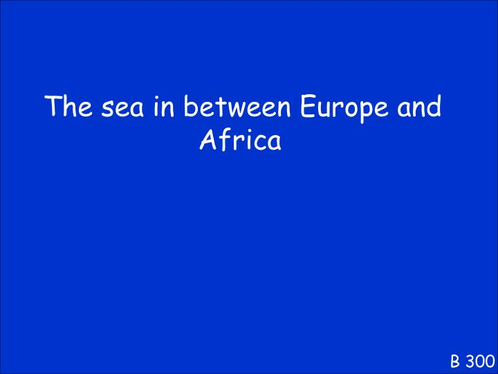 The sea in between Europe and Africa