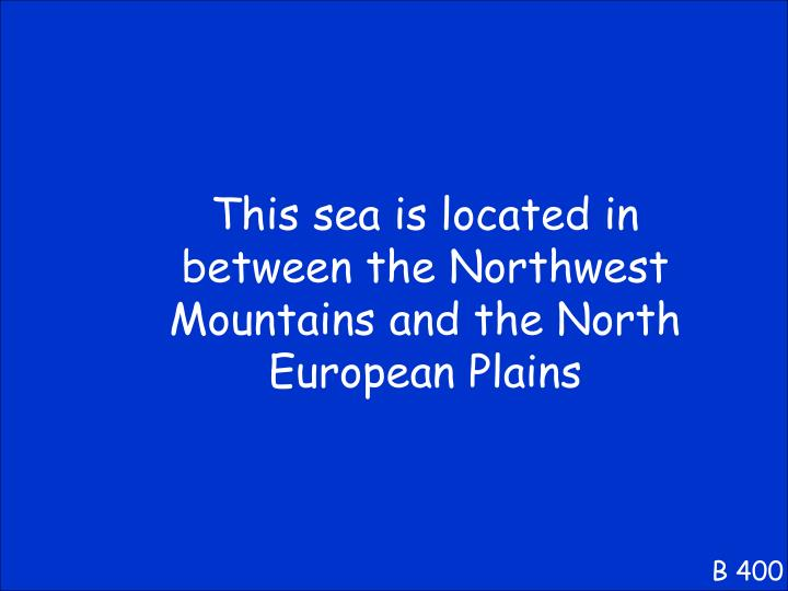 This sea is located in between the Northwest Mountains and the North European Plains