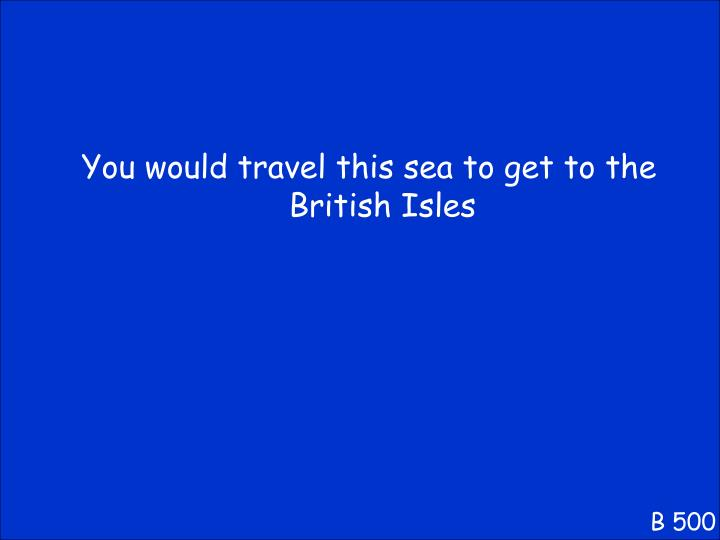 You would travel this sea to get to the British Isles