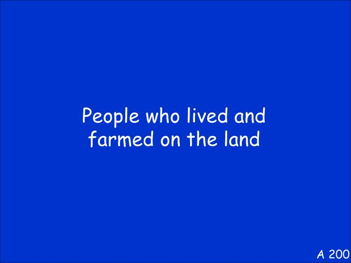 People who lived and farmed on the land