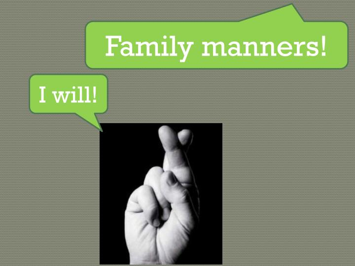 Family manners!