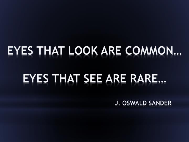 Eyes that look are common…