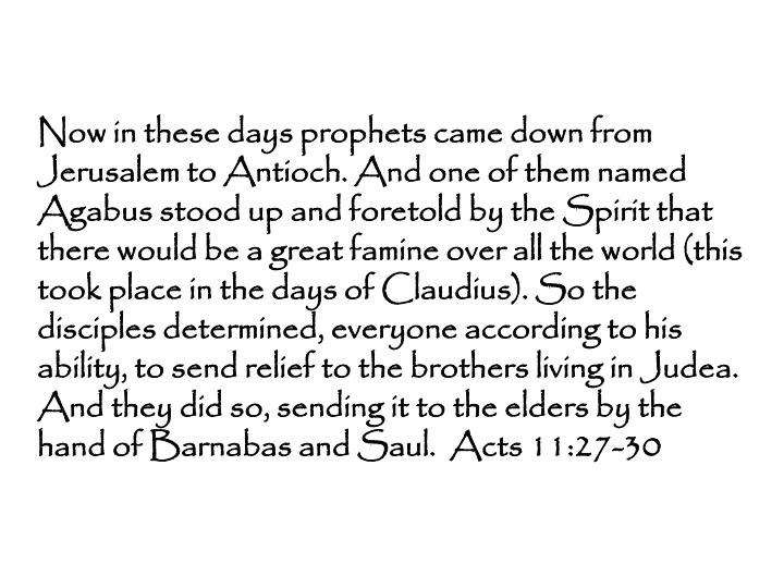 Now in these days prophets came down from Jerusalem to Antioch. And one of them named