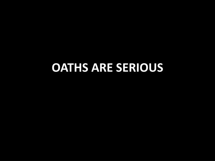 Oaths are serious