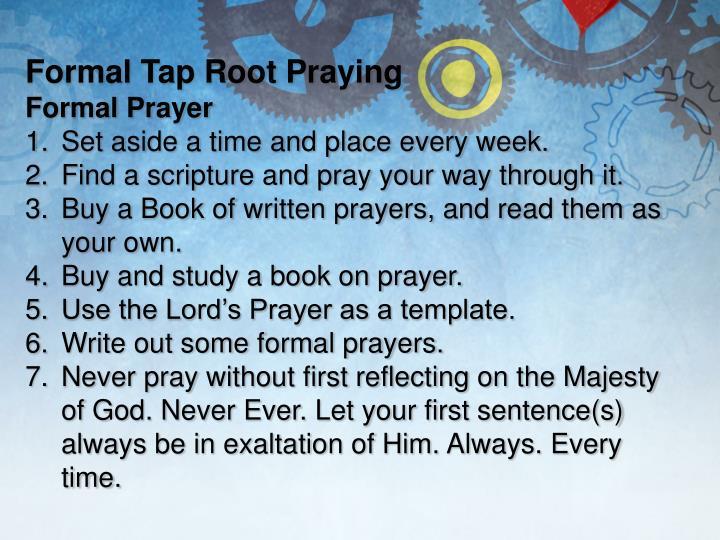 Formal Tap Root Praying