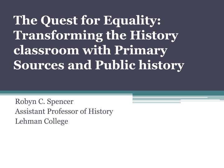 the quest for equality transforming the history classroom with primary sources and public history n.