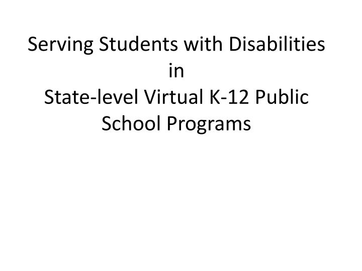 Serving students with disabilities in state level virtual k 12 public school programs