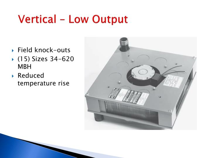 Vertical – Low Output