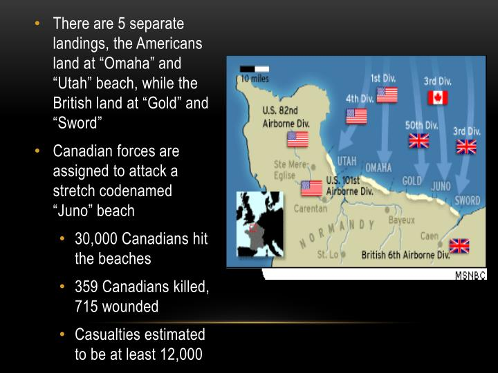 """There are 5 separate landings, the Americans land at """"Omaha"""" and """"Utah"""" beach, while the British land at """"Gold"""" and """"Sword"""""""