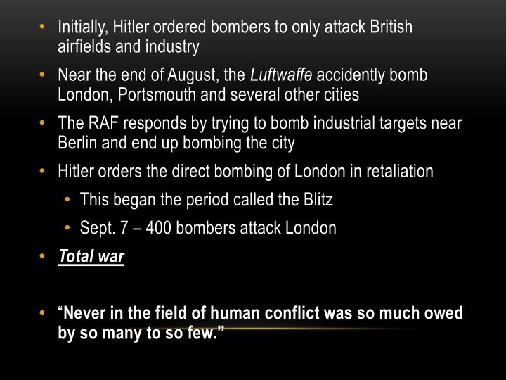Initially, Hitler ordered bombers to only attack British airfields and industry