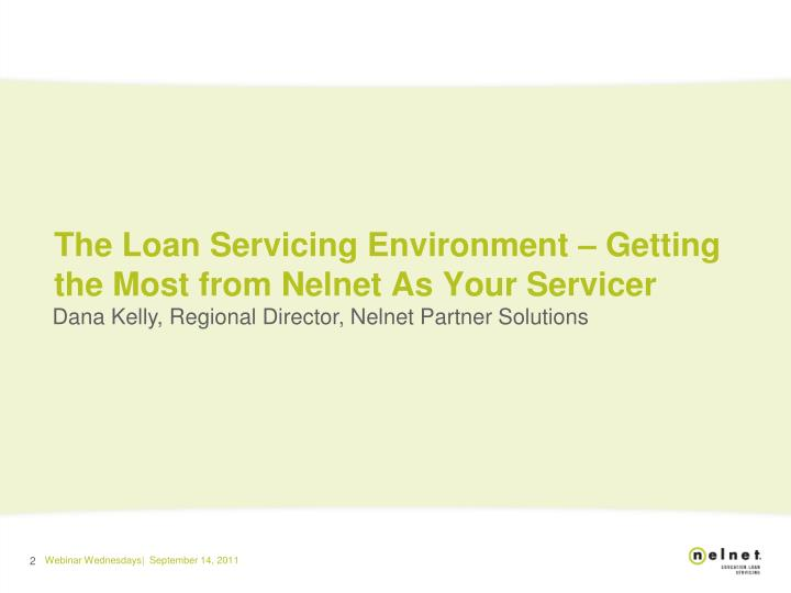 The loan servicing environment getting the most from nelnet as your servicer