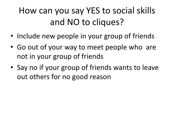 How can you say YES to social skills and NO to cliques?