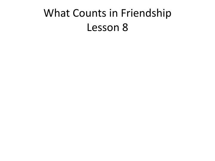 What Counts in Friendship