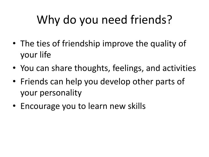 Why do you need friends?