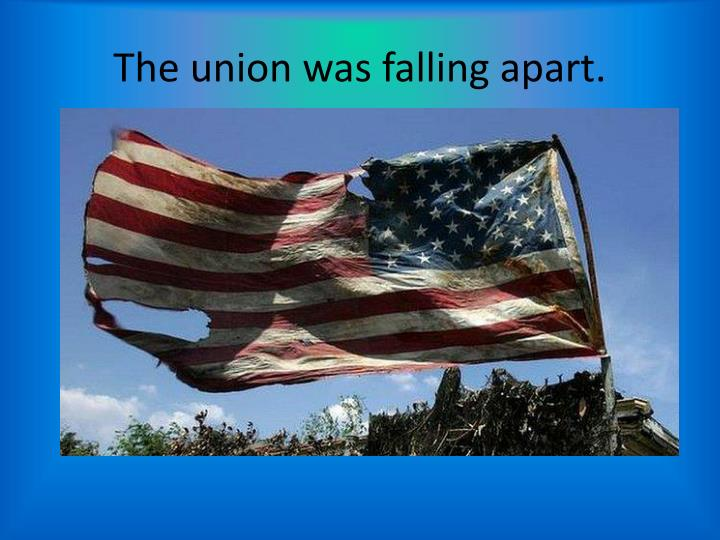 The union was falling apart.