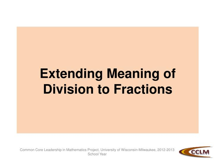 Extending Meaning of Division to Fractions