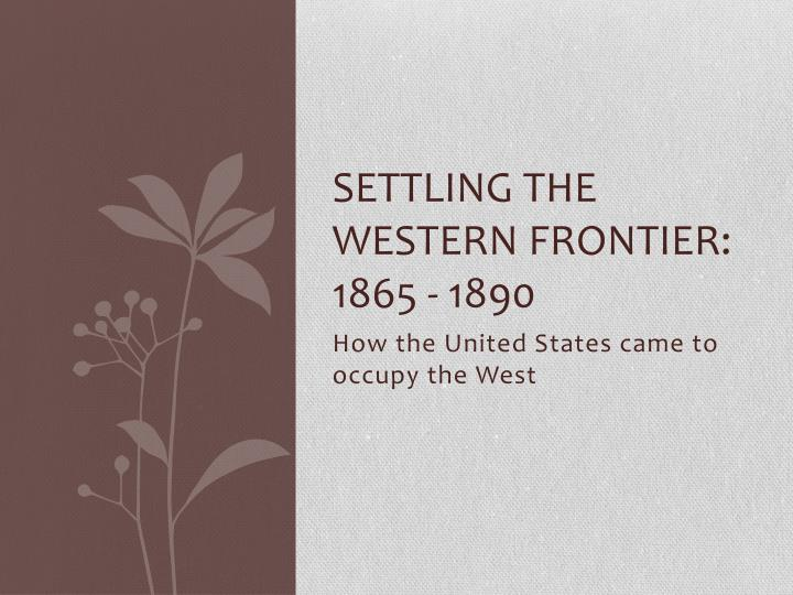 Settling the western frontier 1865 1890
