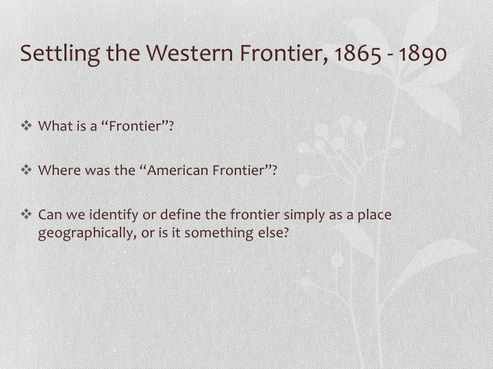 Settling the western frontier 1865 18901