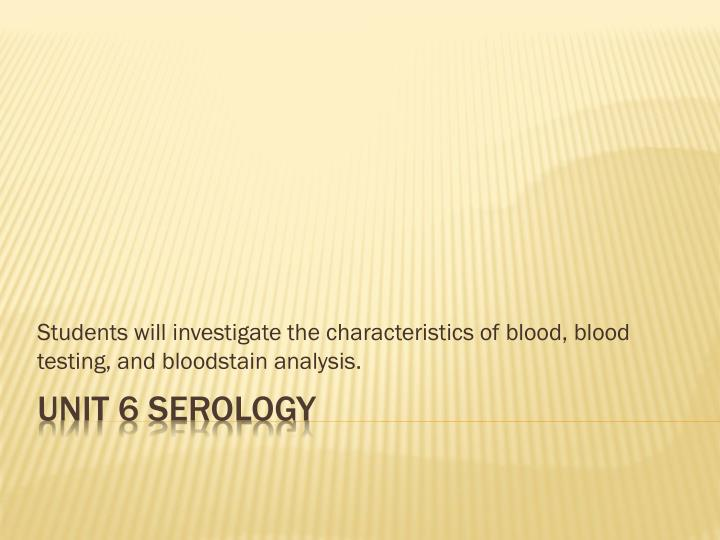 students will investigate the characteristics of blood blood testing and bloodstain analysis n.