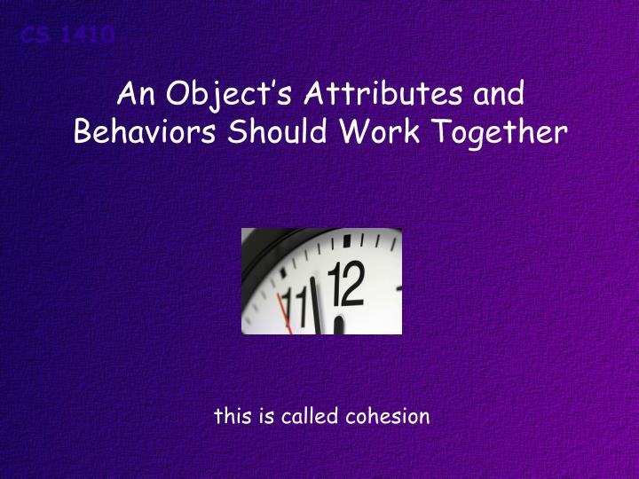 An Object's Attributes and Behaviors Should Work Together