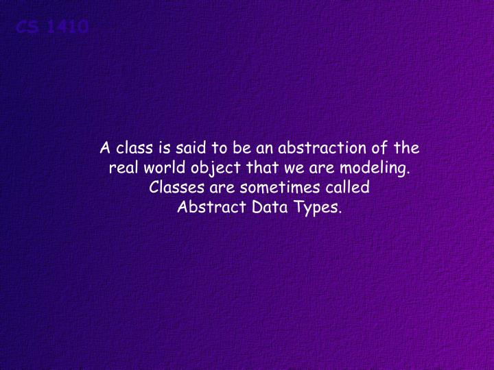 A class is said to be an abstraction of the