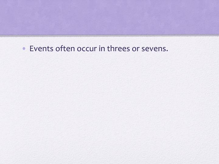 Events often occur in threes or sevens.